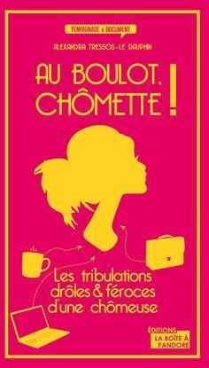 Au boulot, Chômette ! • Alexandra Tressos-Le Dauphin | https://www.amazon.fr/boulot-chomette-Alexandra-Tressos-dauphin/dp/2875570854