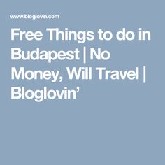 Free Things to do in Budapest | No Money, Will Travel | Bloglovin'