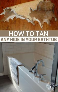 How to Tan Any Hide In Your Bathtub. Tan your next deer hide for less than 30 bucks in your own bathroom. Tanning Deer Hide, Tanning Hides, Tanning Cream, How To Tan, How To Make Shoes, Survival Tips, Survival Skills, Homestead Survival, Cow Skin
