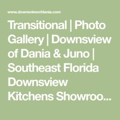 Transitional | Photo Gallery | Downsview of Dania & Juno | Southeast Florida Downsview Kitchens Showrooms