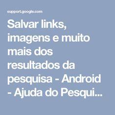Salvar links, imagens e muito mais dos resultados da pesquisa - Android - Ajuda do Pesquisa Google