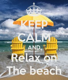 KEEP CALM AND Relax on The beach