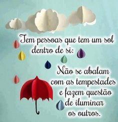 <p></p><p>Tem pessoas que tem um sol dentro de si: não se abalam com as tempestades e fazem questão de iluminar os outros.</p>