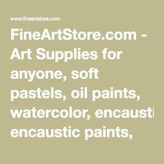 FineArtStore.com - Art Supplies for anyone, soft pastels, oil paints, watercolor, encaustic paints, canvas, easels