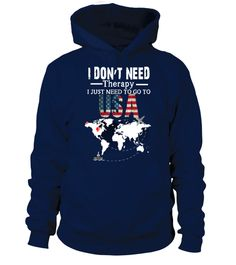 "# I Just Need To Go To USA - T shirt .  LOVE USA ? Of Course You are!Then This Best Selling T shirt and Hoodies Saying ""I Don't Need Therapy, I Just Need To Go To USA ""  is perfect for  you!!! Wear This T shirt And Show Your Love For USA !Special Offer, not available anywhere else!      Available in a variety of styles and colors      Buy yours now before it is too late!      Secured payment via Visa / Mastercard / Amex / PayPal / iDeal LOVE USA  ? Of Course You are!Then This Best Selling T…"