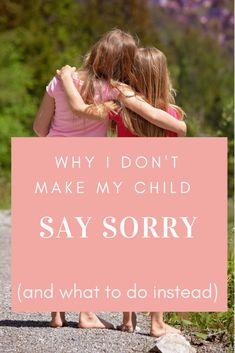 "Why I Don't Make My Child Say ""Sorry"" 