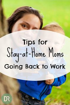Being a stay-at-home mom is a full-time job, but that doesn't mean your plan always works. Sometimes you may have to go back to work. Here are some tips.
