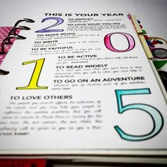 2015. THIS IS YOUR YEAR :) Write down a summary of your resolutions or the overall feel you want for the new year and put in a quote related to each resolution. Great for motivating and encouraging you as well as reminding you what you want and the path you should follow the whole year :) Keep it in your journal/planner or desk so you can see it everyday. Make it colorful and attractive.