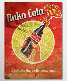Nuka Cola Poster. Fallout 3. My inner nerd is raging.