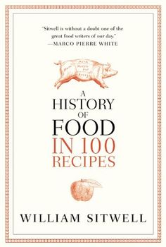 A History of Food in 100 Recipes by William Sitwell,http://www.amazon.com/dp/0316229970/ref=cm_sw_r_pi_dp_DtKhsb1RNW5XAXZZ