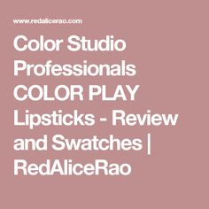 Color Studio Professionals COLOR PLAY Lipsticks - Review and Swatches                    RedAliceRao