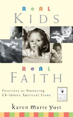 Real Kids, Real Faith: Practices for Nurturing Children's Spiritual Lives by Karen Marie Yust,http://www.amazon.com/dp/0787964077/ref=cm_sw_r_pi_dp_JnJ.sb04Z7DS8JS6