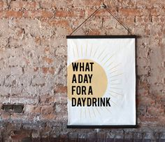 What a Day For a Daydrink-Funny Hanging Wall Art-Lemonwood Imprints