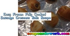Easy Frozen Fully Cooked Sausage Crescent Rolls Recipe - https://couponsdowork.com/easy-recipes/easy-frozen-fully-cooked-sausage-crescent-rolls-recipe/