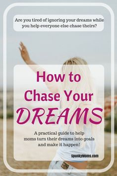 Are you tired of ignoring your dreams while you help everyone else chase theirs? Here's a practical guide for moms on how to chase your dreams, turn them into goals and make it happen!