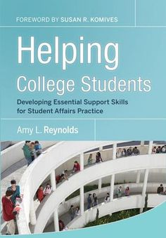 Jossey-Bass Higher & Adult Education: Helping College Students: Developing Essential Support Skills for Student Affairs Practice