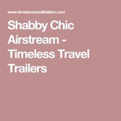 Shabby Chic Airstream - Timeless Travel Trailers