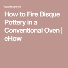 How to Fire Bisque Pottery in a Conventional Oven | eHow