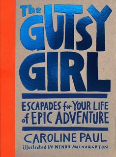 A new book for young women titled The Gutsy Girl offers up a very important lesson: Girls can ~obviously~ kick as much ass and be just as adventurous as boys can be.