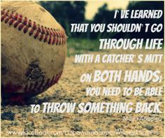 """""""I've learned that you shouldn't go through life with a catcher's mitt on both hands; you need to be able to throw something back."""" – Maya Angelou  https://www.facebook.com/EmpoweredSuperWomenHipsters   #empowerment #motivation #life #wisdom #lifelessons #quote #MayaAngelou"""