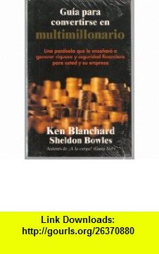 Guia Para Convertirse En Multimillonario (9789580460763) Kenneth H. Blanchard, Sheldon M. Bowles , ISBN-10: 9580460760  , ISBN-13: 978-9580460763 ,  , tutorials , pdf , ebook , torrent , downloads , rapidshare , filesonic , hotfile , megaupload , fileserve