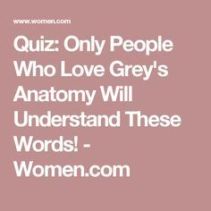 Quiz: Only People Who Love Grey's Anatomy Will Understand These Words! - Women.com