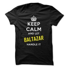 KEEP CALM AND LET BALTAZAR HANDLE IT! NEW T-Shirts, Hoodies (22.99$ ===► CLICK BUY THIS SHIRT NOW!)