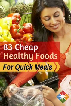 83 Cheap, Healthy Foods for Meals in Minutes. Looking to eat well on the cheap? Try these foods in your next meal.   via @SparkPeople