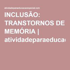 INCLUSÃO: TRANSTORNOS DE MEMÓRIA | atividadeparaeducacaoespecial.com Learning, Study, Activities
