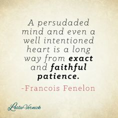 """A persuaded mind and even a well intentioned heart is a long way from exact and faithful presence"" -Francois Fenelon leslievernick.com pinterest.com/leslievernick"