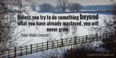 Unless you try to do something beyond what you have already mastered, you will…