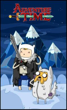Adventure time, game of thrones