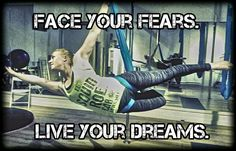Face your fears. Live your dreams.