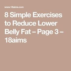 8 Simple Exercises to Reduce Lower Belly Fat – Page 3 – 18aims