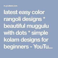 latest easy color rangoli designs * beautiful muggulu with dots * simple kolam designs for beginners - YouTube