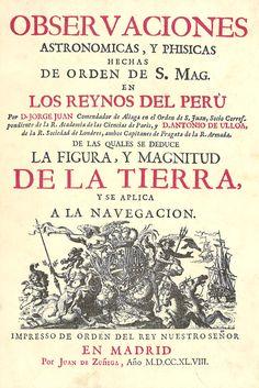 Observaciones astronómicas y phisicas ... en los Reynos del Perú ... por Jorge Juan ... y D. Antonio de Ulloa ... de las cuales se deduce la figura y magnitud de la Tierra ...