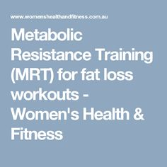 Metabolic Resistance Training (MRT) for fat loss workouts - Women's Health & Fitness