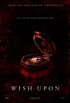 Wish Upon (July 14, 2017) a supernatural horror film directed by John R. Leonetti, written by Barbara Marshall. Stars: Joey King, Ki Hong Lee, Sydney Park, Elisabeth Rohm, and Ryan Phillipe. A teenage girl discovers a box that carries magic powers and a deadly price for using them.