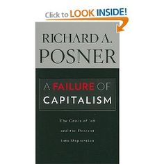"""Richard Posner, """"A Failure of Capitalism: The Crisis of '08 and the Descent into Depression"""""""
