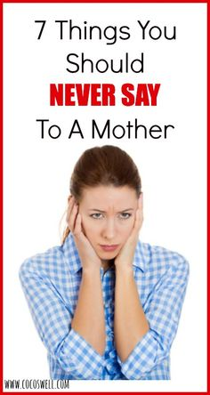 7 Things You Should Never Say to A Mother-www.cocoswell.com