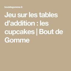 Jeu sur les tables d'addition : les cupcakes   Bout de Gomme