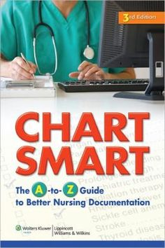"""Chart Smart: The A-to-Z Guide to Better Nursing Documentation"""