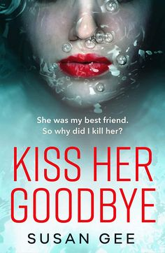 Kiss Her Goodbye - The most addictive thriller you'll read this year ebook by Susan Gee I Love Books, Good Books, Books To Read, My Books, Book Club Books, Book Nerd, Book Lists, Crime Books, Thriller Books