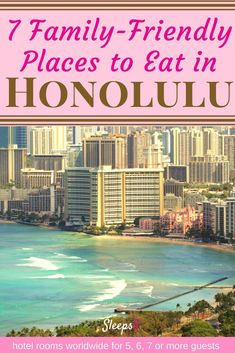 Family-friendly places to eat in Honolulu with Kids. 7 Restaurants - bbq, pizza, Hawaiian plate lunch, breakfast, shave ice, fish, steak, burgers, chicken.