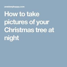 How to take pictures of your Christmas tree at night