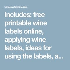 Includes: free printable wine labels online, applying wine labels, ideas for using the labels, additional wine labels, and unique inside and out.