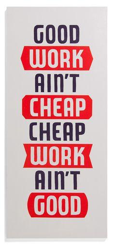 Good work ain't cheap. Cheap work ain't good- Keith Scharwath