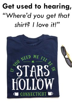 """If You Need Me I'll Be In Stars Hollow, CT"" blue t-shirt.  TV inspired tees for men, women and kids."