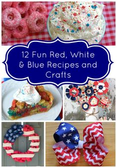 12 Fun Red, White  Blue Recipes and Crafts
