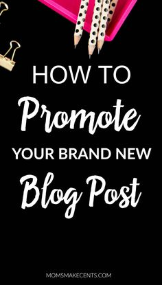 How to Promote Your Brand New Blog Post